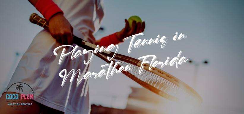 Hit the Courts: Playing Tennis in Marathon Florida